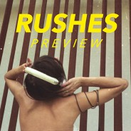 RUSHES preview